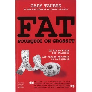 Fat, pourquoi on grossit de Gary Taubes